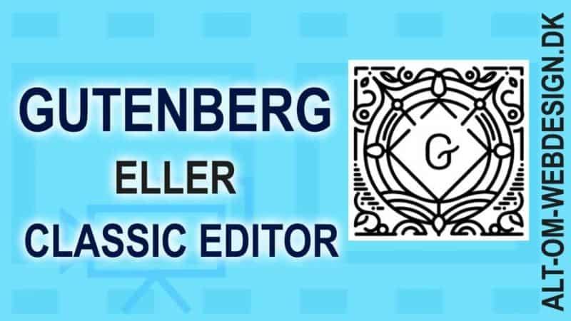 Gutenberg eller Classic editor - du kan skifte mellem dem