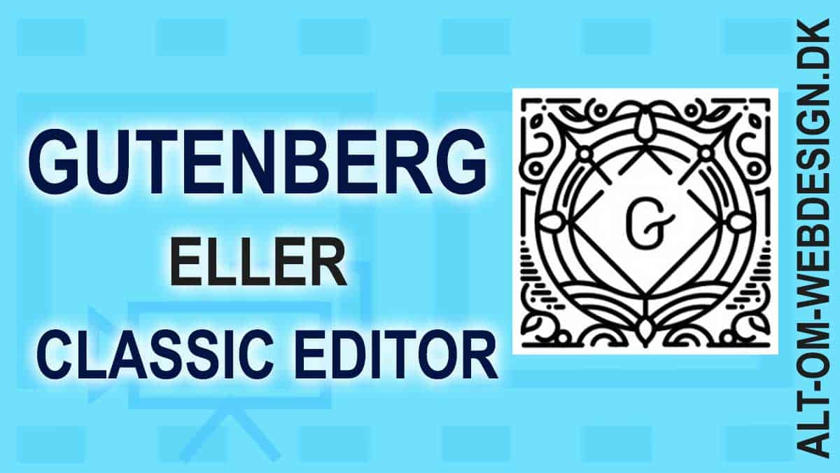 Skift mellem Klassisk Editor og Gutenberg Blok Editor